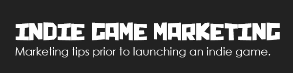Marketing tips prior to launching an indie game.