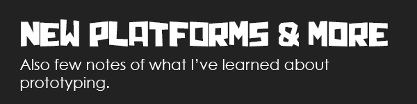 New platforms and also lessons learned about prototyping