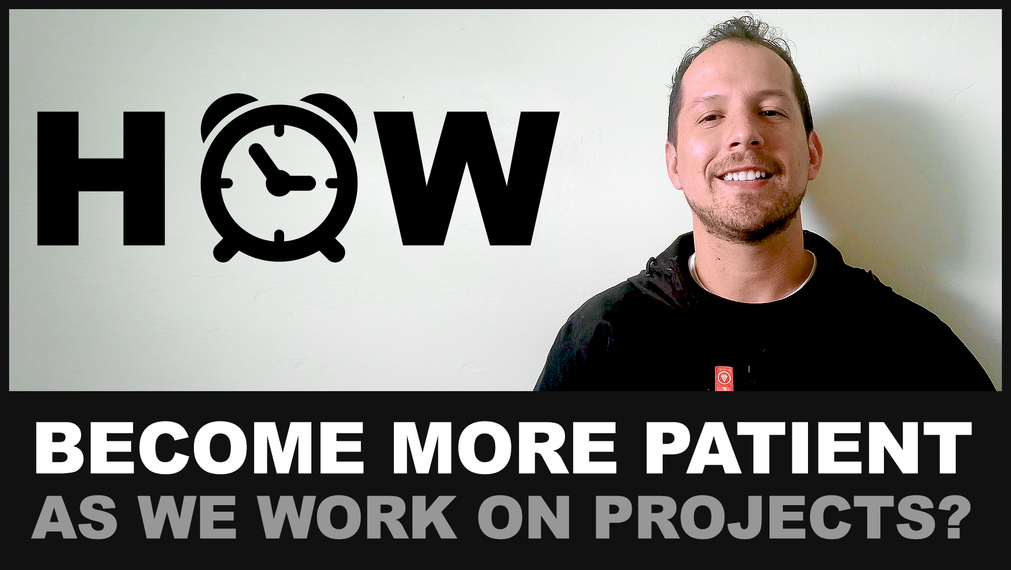 How to become more patient as we work on projects?